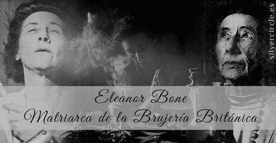 Eleanor Bone: Matriarca de la Brujería Británica