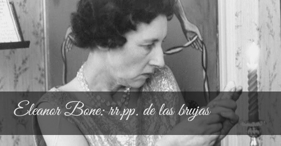Eleanor Bone: RR.PP. de las brujas